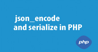 Comparing json_encode and serialize in PHP