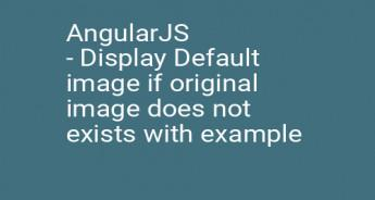 AngularJS - Display Default image if original image does not exists with example