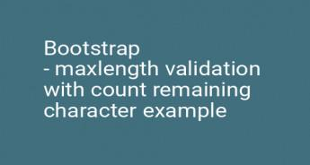 Bootstrap - maxlength validation with count remaining character example