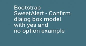 Bootstrap SweetAlert - Confirm dialog box model with yes and no option example