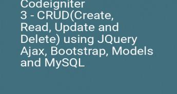 Codeigniter 3 - CRUD(Create, Read, Update and Delete) using JQuery Ajax, Bootstrap, Models and MySQL