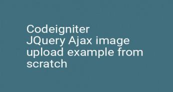 Codeigniter JQuery Ajax image upload example from scratch