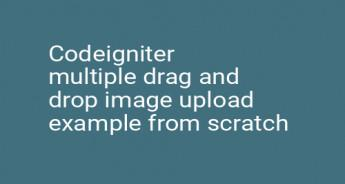Codeigniter multiple drag and drop image upload example from scratch
