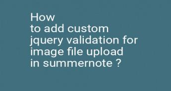 How to add custom jquery validation for image file upload in summernote ?