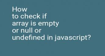 How to check if array is empty or null or undefined in javascript?
