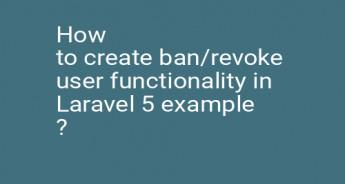 How to create ban/revoke user functionality in Laravel 5 example ?