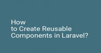 How to Create Reusable Components in Laravel?