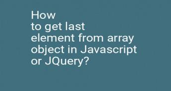 How to get last element from array object in Javascript or JQuery?