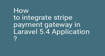 How to integrate stripe payment gateway in Laravel 5.4 Application ?
