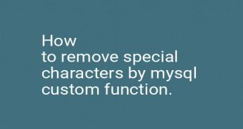 How to remove special characters by mysql custom function.