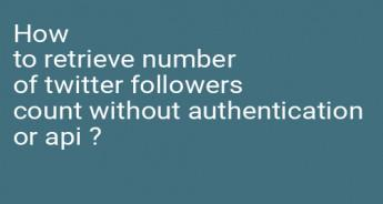 How to retrieve number of twitter followers count without authentication or api ?