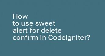 How to use sweet alert for delete confirm in Codeigniter?