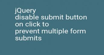 jQuery disable submit button on click to prevent multiple form submits