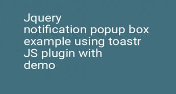 Jquery notification popup box example using toastr JS plugin with demo