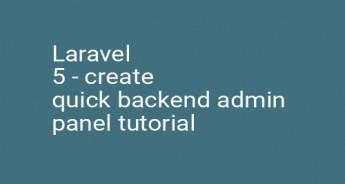 Laravel 5 - create quick backend admin panel tutorial