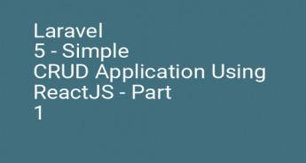 Laravel 5 - Simple CRUD Application Using ReactJS - Part 1