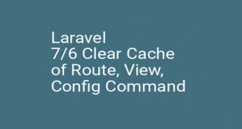 Laravel 7/6 Clear Cache of Route, View, Config Command