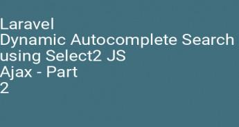 Laravel Dynamic Autocomplete Search using Select2 JS Ajax - Part 2