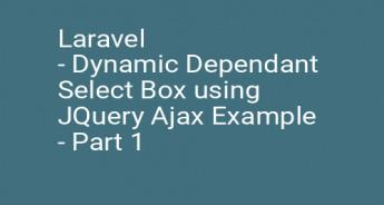 Laravel - Dynamic Dependant Select Box using JQuery Ajax Example - Part 1
