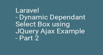 Laravel - Dynamic Dependant Select Box using JQuery Ajax Example - Part 2
