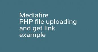 Mediafire PHP file uploading and get link example