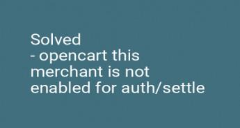 Solved - opencart this merchant is not enabled for auth/settle