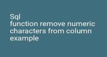Sql function remove numeric characters from column example