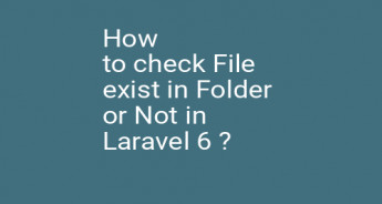 How to check File exist in Folder or Not in Laravel 6 ?