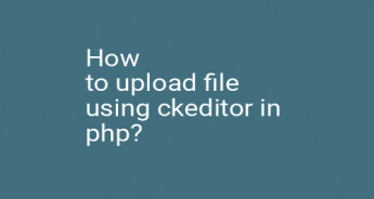 How to upload file using ckeditor in php?