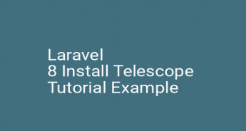 Laravel 8 Install Telescope Tutorial Example
